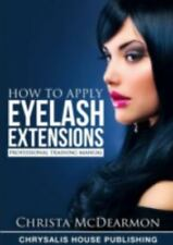 How to Apply Eyelash Extensions (Paperback or Softback)
