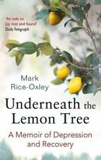 Underneath the Lemon Tree: A Memoir of Depression and Recovery, Rice-Oxley, Mark