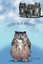 God Is A Hoot! by J. J. Lauria (2011, Paperback)