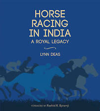 HORSE RACING IN INDIA: A ROYAL LEGACY By Lynn Deas - Hardcover BRAND NEW