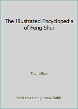 The Illustrated Encyclopedia of Feng Shui by Too, Lillian