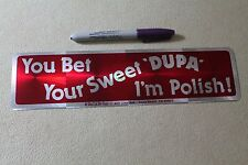 YOU BET YOUR SWEET DUPA I'M POLISH - Poland 80's Prism 3x11.5in. Bumper Sticker