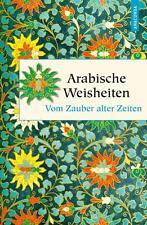 Arabische Weisheiten - Vom Zauber alter Zeiten (2016, Gebundene Ausgabe)