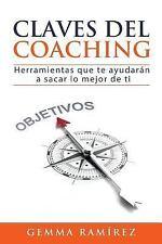 Claves Del Coaching : Herramientas Que Te Ayudaran a Sacar lo Mejor de Ti by...