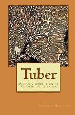 Tuber : Pasión y Muerte en el Negocio de la Trufa by Vicente Soler (2015,...