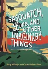 Sasquatch, Love, and Other Imaginary Things by Betsy Aldredge: New