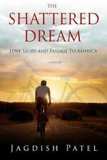 The Shattered Dream : Love Story and Passage to America by Jagdish Patel...