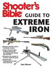 Shooter's Bible Guide to Extreme Iron by Stan Skinner (2014, Paperback)