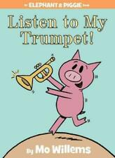 Listen to My Trumpet! by Mo Willems, Mo Willems (illustrator)