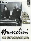 """* MUSSOLINI """" IO VI PARLO DI ME """" FASC.N°16 by LIBERO - Raccontata da V. FELTRI"""
