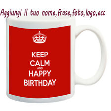 Cup mug keep calm Happy Birthday Custom with Name, Phrase, Photo-Idea R