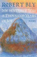 My Sentence Was a Thousand Years of Joy: Poems by Bly, Robert, Good Book