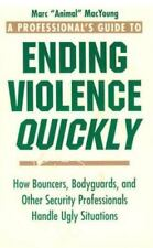 A Professional's Guide to Ending Violence Quickly: How Bouncers, Bodyguards, and