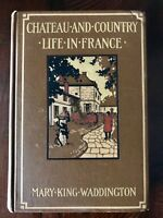 Mary King Waddington CHATEAU AND COUNTRY LIFE IN FRANCE 1st Edition 1st Printing