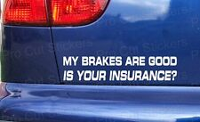 My Brakes Are Good Insurance Funny Custom Car Bumper Stickers Decals JDM VW DUB