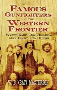 Famous Gunfighters of the Western Frontier by Bat Masterson