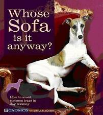 Whose Sofa is it Anyway?: How to Train Your Dog Before He Trains You, Nicole Rod