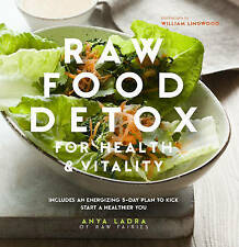 Raw Food Detox for Health and Vitality: Includes an Energising 5-Day Plan to...