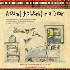 Around the World in a Dream by Katie Foy Bartgen M.S. Ccc-Slp-L (2012,...