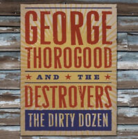 George Thorogood and The Destroyers : The Dirty Dozen CD (2009) ***NEW***