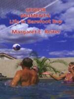Senior Moments: Life in Barefoot Bay by Reiter, Margaret E.