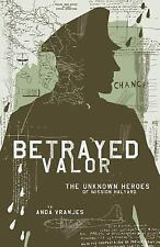 Betrayed Valor : The Unknown Heroes of Mission Halyard: By Vranjes, Anda
