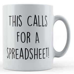 """Colleague, Work, Office, """"This Calls For A Spreadsheet!"""" - Gift Mug"""