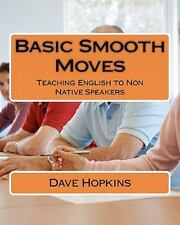 Basic Smooth Moves : Teaching English to Non Native Speakers, Paperback by Ho...