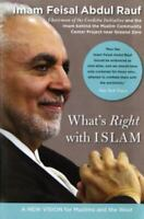 What's Right with Islam: A New Vision for Muslims and the West by Abdul Rauf, F