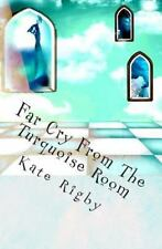 Far Cry from the Turquoise Room by Kate Rigby (2011, Paperback, Large Type)