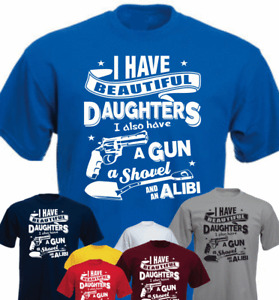 I have beautiful daughters a gun a shovel and... Funny Dad T-shirt Daddy Gift