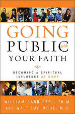 Going Public with Your Faith: Becoming a Spiritual Influence at Work-ExLibrary