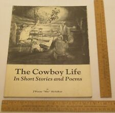 """The COWBOY LIFE - In Short Stories and Poems - By J'Wayne """"Mac"""" McArthur - pb"""