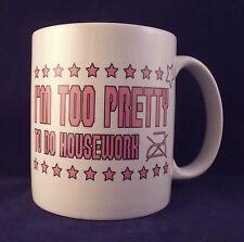I'm Too Pretty To Do Housework Funny Novelty - Coffee Mug - Cup - Gift