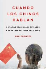 Cuando los chinos hablan: Historias reales para entender a la futura potencia de