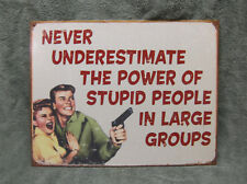 Never Underestimate Power of Stupid People in Large Groups Funny Tin Metal Sign
