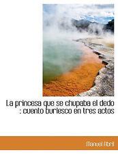 La princesa que se chupaba el dedo: cuento burlesco en tres actos (Spanish Editi