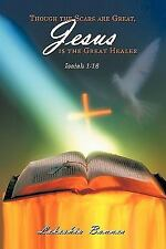 Though the Scars Are Great, Jesus Is the Great Healer : Isaiah 1 by Lekeshia...