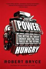 "Power Hungry: The Myths of """"Green"""" Energy and the Real Fuels of the Future Bry"