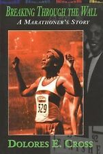 Breaking Through the Wall: A Marathoner's Story by Cross, Dolores E