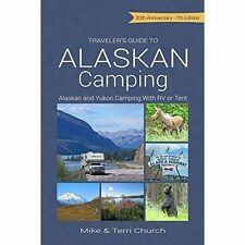 Traveler's Guide to Alaskan Camping: Alaskan and Yukon Camping with RV or Tent b