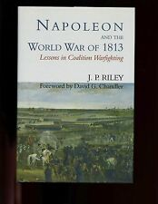 NAPOLEON AND THE WORLD WAR OF 1813 : Lessons in Coalition Warfighting., HB/DJ VG
