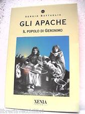Indiani d America GLI APACHE IL POPOLO DI GERONIMO Sergio Battaglia Xenia Wester