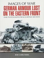 German Armour Lost on the Eastern Front (Images of War) by Carruthers, Bob