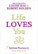 Life Loves You : 7 Spiritual Practices to Heal Your Life by Louise Hay and...