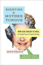 Righting the Mother Tongue: From Olde English to Email, the Tangled Story of Eng