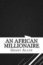 An African Millionaire by Grant Allen (2016, Paperback)