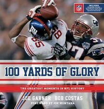 100 Yards of Glory: The Greatest Moments in NFL Hi