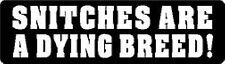 SNITCHES ARE A DYING BREED! HELMET STICKER HARD HAT STICKER LAPTOP STICKER