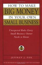 How to Make Big Money In Your Own Small Business: Unexpected Rules Every Small B